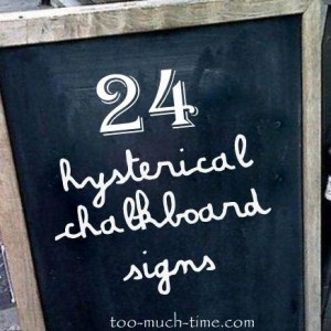 24 Hysterically funny chalkboard signs