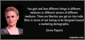 ... having to be designed toward a marketing demographic. - Anna Paquin