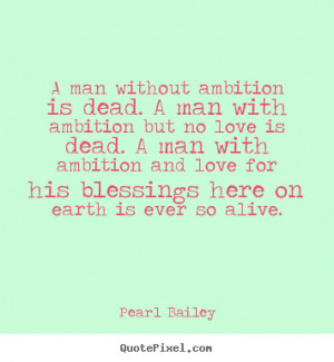 Customize photo quotes about love - A man without ambition is dead. a ...
