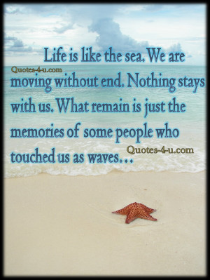 Life Is Like The Sea. We Are Moving Without End. Nothing Stays With Us ...