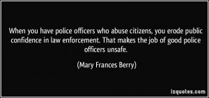... makes the job of good police officers unsafe. - Mary Frances Berry