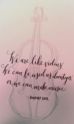 barbara sher quotes we are like violins we can be used as doorstops or ...
