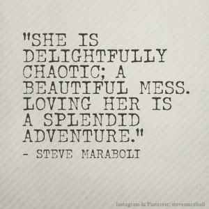 She is delightfully chaotic; a beautiful mess. Loving her is a ...