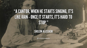 cantor, when he starts singing, it's like rain - once it starts, it ...