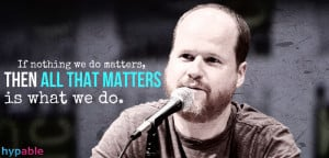 Joss Whedon quote all that matters
