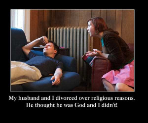He thought he was God and I didn't! ( funny Divorce Quotes)