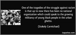One of the tragedies of the struggle against racism is that up to now ...