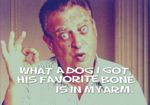 Rodney Dangerfield Quotes Rodney-dangerfield-bone-