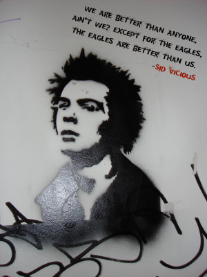 quote:We Are Better Than Anyone, ... Sid Vicious (The Sex Pistols)