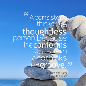 Quotes Picture: a consistent thinker is a thoughtless person, because ...