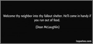 Welcome thy neighbor into thy fallout shelter He 39 lle in handy if