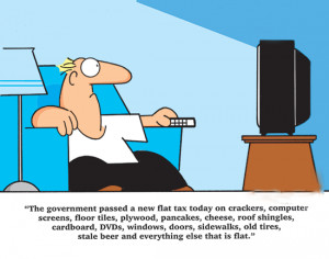 ... new flat tax today. income taxes,tax cartoons and tax funny pictures