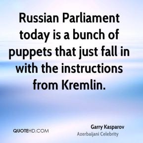 Russian Parliament today is a bunch of puppets that just fall in with ...