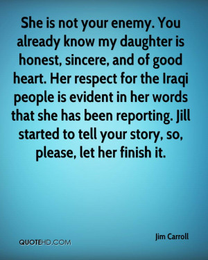 She is not your enemy. You already know my daughter is honest, sincere ...