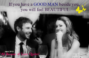 If You Have A Good Man Beside You , you will feel beautiful