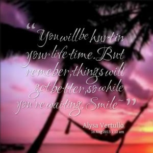 Quotes Picture: you will be hurt in your life timebut remeber,things ...