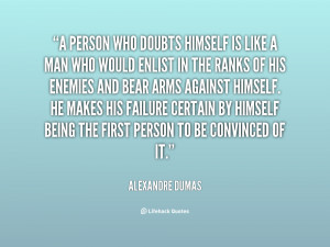 quote-Alexandre-Dumas-a-person-who-doubts-himself-is-like-1-104407.png