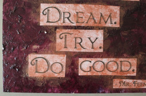 Dream. Try. Do Good.