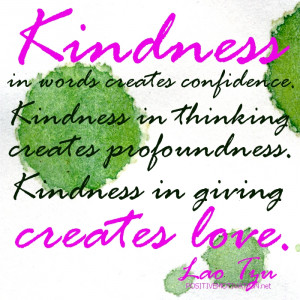 Quotes.Kindness in words creates confidence. Kindness in thinking ...