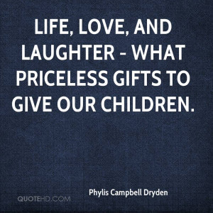 Life, love, and laughter - what priceless gifts to give our children.