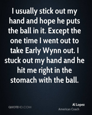 usually stick out my hand and hope he puts the ball in it. Except ...