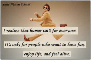realize that humor isn't for everyone. It's only for people who want ...