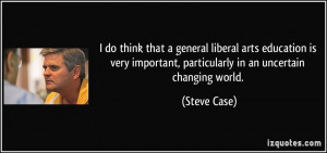 do think that a general liberal arts education is very important ...
