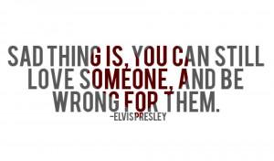Elvis Presley Quotes sad love wrong