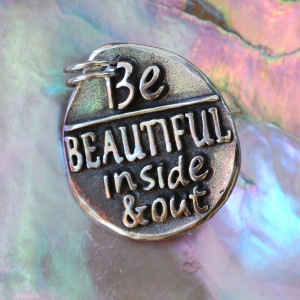 Quotes About Being Beautiful Inside And Out Be beautiful inside and ...