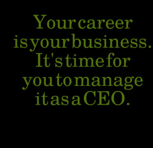 Quotes Picture: your career is your business it's time for you to ...