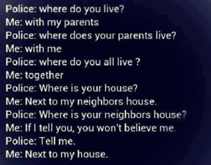 ... Police; Where Does Your Parents Live, Me; With Me… ~ Sarcasm Quote