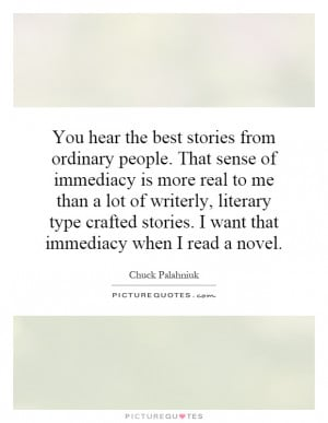 ... stories. I want that immediacy when I read a novel Picture Quote #1