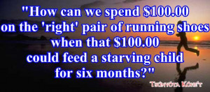 ... 100.00 that we spend to be 'cool' instead of feeding a starving child