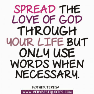 Spread the love of God through your life ― Mother Teresa Quotes
