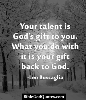 ... to you. What you do with it is your gift back to God.