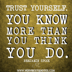 TRUST YOURSELF quotes, YOU KNOW MORE THAN YOU THINK YOU DO quotes