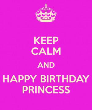 Keep Calm Birthday Princess Quotes Happy birthday princess. uploaded ...