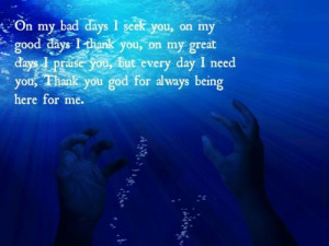 ... my great days I praise you, but every day I need you, Thank you God