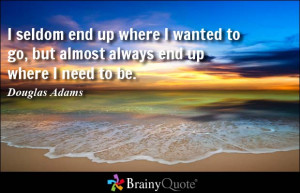 ... up where I wanted to go, but almost always end up where I need to be