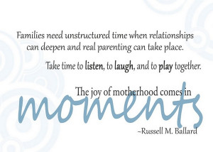 ... laugh, and to play together. The joy of motherhood comes in moments
