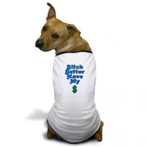 Money Gifts > Money Pet Stuff > Bitch Better Have My Money Dog T-Shirt