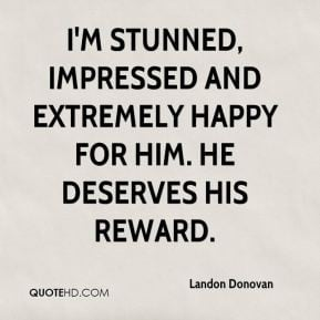 Landon Donovan - I'm stunned, impressed and extremely happy for him ...