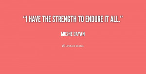 quote-Moshe-Dayan-i-have-the-strength-to-endure-it-154689.png