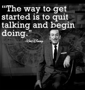 Quit talking and begin doing. #WaltDisney