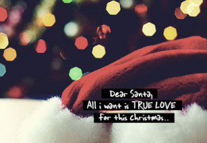 Dear Santa, All I want is True Love for this Christmas