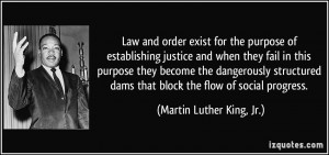 Law and order exist for the purpose of establishing justice and when ...