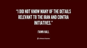 did not know many of the details relevant to the Iran and contra ...