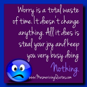 99% of the things we worry about have already happened or never will ...