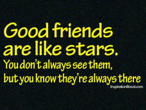 Good friends are like stars…. You don't always see them, but you ...
