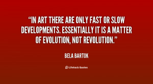 In art there are only fast or slow developments. Essentially it is a ...